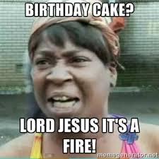 Brother Birthday Meme - birthday cake lord jesus it s a fire sweet brown meme fun