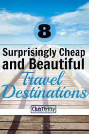 8 surprisingly cheap places to travel in 2017 club thrifty