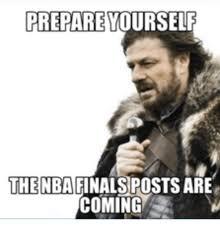 Prepare Yourself Meme - prepare yourself finalsposts are the nba coming finals are coming
