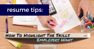 Skills Employers Look For On Resumes Tips How To Highlight The Skills Employers Want