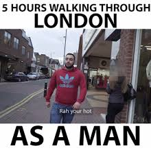 Meme London - 5 hours walking through london adidas rah your hot as a man