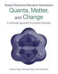 student u0027s solutions manual to accompany quanta matter u0026 change a