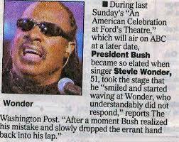 Is Stevie Wonder Blind And Deaf When George Bush Saw Stevie Wonder