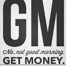Get Money Meme - ono not good maning get money get money meme on sizzle