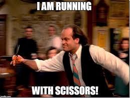 Frasier Meme - frasier crane running with scissors imgflip