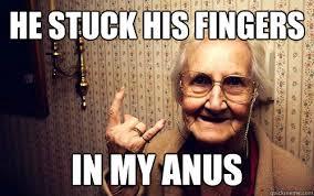 Anus Memes - he stuck his fingers in my anus misc quickmeme