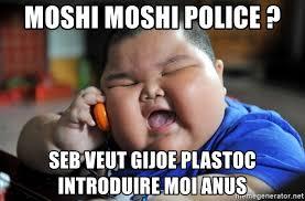 Moshi Moshi Meme - moshi moshi police seb veut gijoe plastoc introduire moi anus