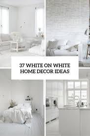 home decoration interior winter 37 white on white home decor ideas digsdigs