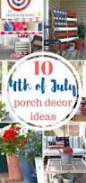 10 ways to decorate your porch for the 4th of july summer porch