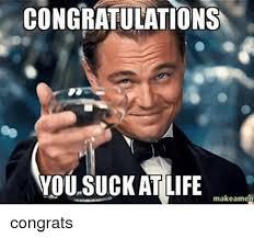 U Suck Meme - congratulations you suck at life make ament congrats life meme
