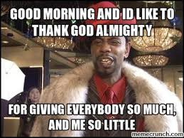 Thank God Meme - morning and id like to thank god almighty