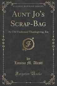 an fashioned thanksgiving louisa may alcott jo s scrap bag an fashioned thanksgiving etc alcott