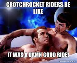 Crotch Rocket Meme - crotchrocket riders be like it was a damn good ride spock and