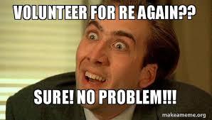 Volunteer Meme - volunteer for re again sure no problem sarcastic nicholas