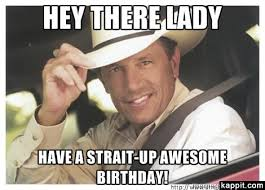 Awesome Birthday Memes - hey there lady have a strait up awesome birthday sayings