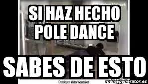 Pole Dance Meme - meme personalizado si haz hecho pole dance sabes de esto 24083789