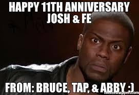 Abby Meme - happy 11th anniversary josh fe from bruce tap abby meme