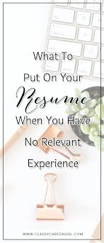 what to put in your resume writing a resume with no relevant experience career