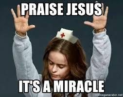 Praise Jesus Meme - praise jesus it s a miracle praying nurse meme generator