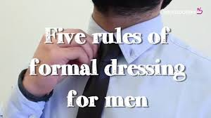 five rules of formal dressing for men youtube