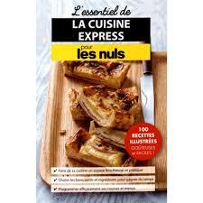 livre la cuisine pour les nuls l essentiel de la cuisine express pour les nuls livre cuisine