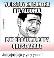 Memes Alcohol - ydestoyen contra del alcohol poresotomo para que se acabe