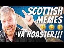 Scottish Meme - top 10 scottish memes of 2017 youtube