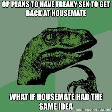 Freaky Sex Meme - op plans to have freaky sex to get back at housemate what if