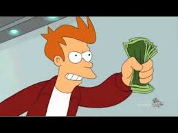 Shut Up And Take My Money Meme - futurama shut up and take my money youtube