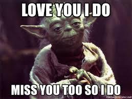 Love You Too Meme - love you i do miss you too so i do yoda meme generator