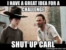 Rick Carl Memes - i have a great idea for a challenge shut up carl rick and carl