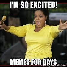Excited Meme - i m so excited memes for days overly excited oprah meme