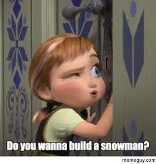 Do You Want To Build A Snowman Meme - would you like to build a snowman meme guy