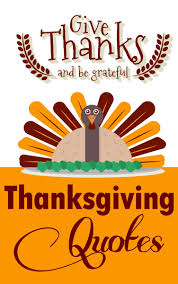 thanksgiving quotes give thanks and be grateful thanksgiving