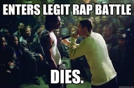 Rap Battle Meme - enters legit rap battle dies rap battle eminem quickmeme