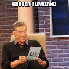 Cleveland Meme - grover cleveland maury povich lie detector test make a meme