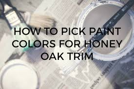 how to pick paint colors how to pick the right paint color to go with your honey oak trim