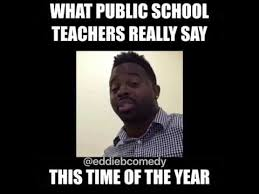 School Teacher Meme - what public school teachers really say this time of the year youtube