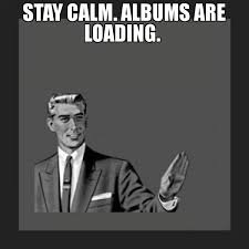 Loading Meme - stay calm albums are loading meme kill yourself guy 67941