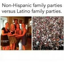Hispanic Memes - non hispanic family parties versus latino family parties family
