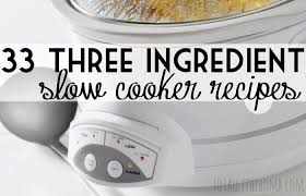 33 3 ingredient slow cooker recipes totally the bomb com