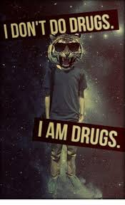 i don t do drugs i am drugs drugs meme on astrologymemes com