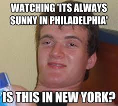 Funny Memes New - it s always sunny in philadelphia meme in new york on bingememe