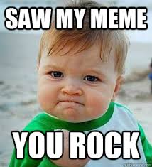 You Rock Meme - saw my meme you rock victory baby quickmeme