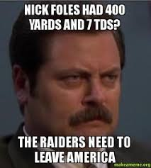 Nick Foles Meme - nick foles had 400 yards and 7 tds the raiders need to leave