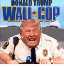 Donald Trump Meme - donald trump wall cop meme on me me