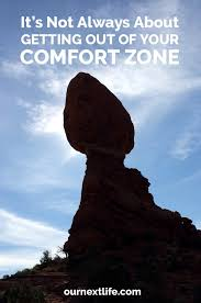 Other Words For Comfort Zone It U0027s Not Always About Getting Out Of Your Comfort Zone Our Next Life