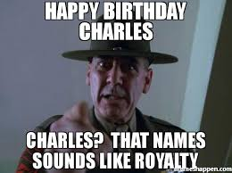 Meme Sounds Download - happy birthday charles charles that names sounds like royalty meme
