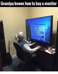 Meme Monitor - grandpa knows how to buy a monitor meme on me me