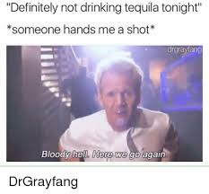 Here We Go Meme - definitely not drinking tequila tonight someone hands me a shot